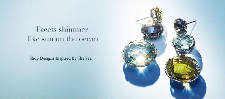 Facets shimmer like sun on the ocean. Shop Designs Inspired By The Sea.