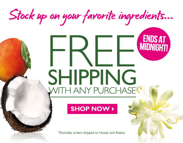 Stock up on your favorite ingredients… -- FREE SHIPPING WITH ANY PURCHASE* -- ENDS AT MIDNIGHT! -- SHOP NOW