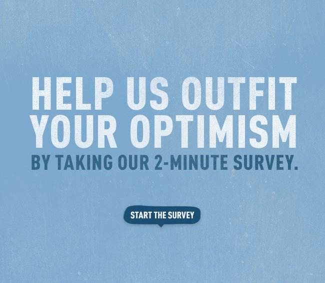 Help Us Outfit Your Optimism By Taking Our 2-Minute Survey