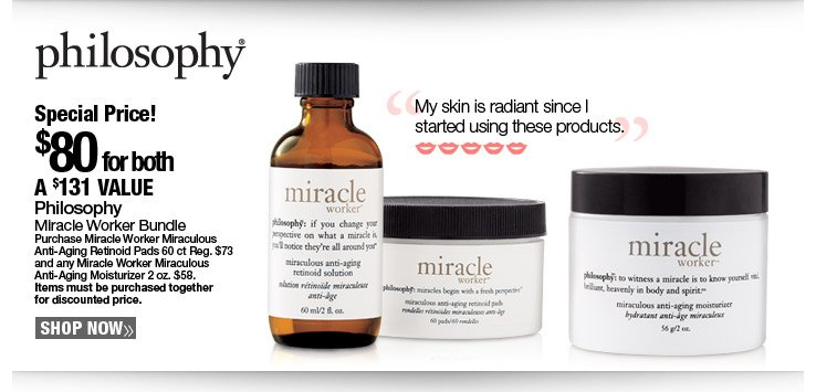 Special Price! Philosophy Miracle Worker Bundle $80. A $131 Value.
