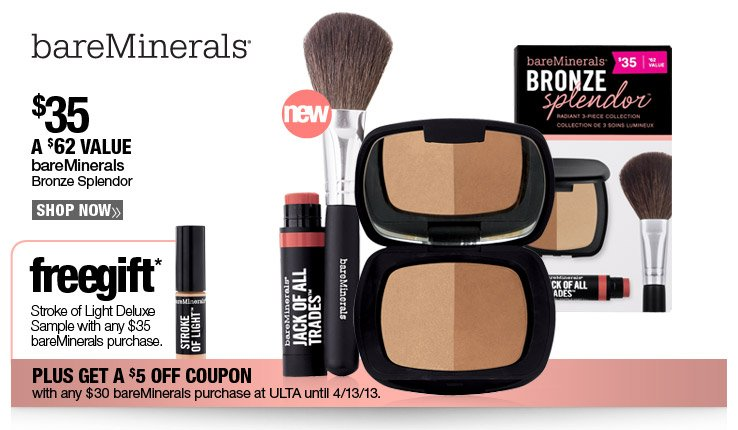 bareMinerals Bronze Splendor $35. A $62 Value. Free Stroke of Light Deluxe Sample with any $35  bareMinerals purchase. PLUS GET A $5 OFF COUPON with any $35 bareMinerals purchase at ULTA until 4/13/13.