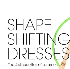 SHAPE SHIFTING DRESSES. The 4 silhouettes of summer.