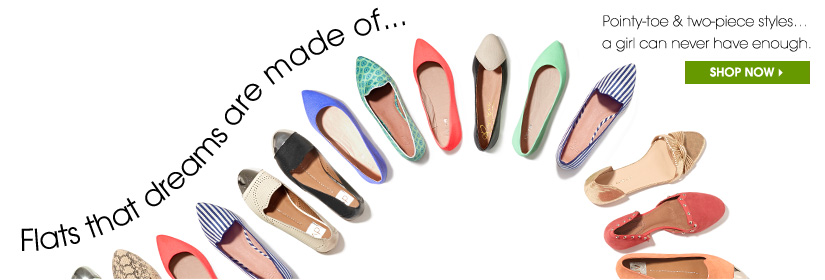 Flats that dreams are made of...Pointy-toe & two-piece styles...a girl can never have enough. SHOP NOW