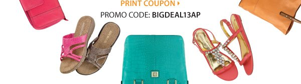 The Big Deal. Our best & biggest shoe and handbag sale of the season! Save an EXTRA 25% on sale price shoes & handbags!** Print coupons.