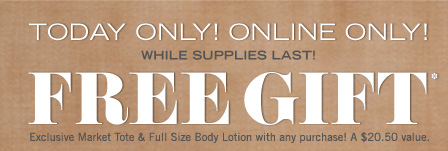 Today Only! Online Only! Free Gift!*