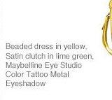 Beaded dress in yellow, Satin clutch in lime green, Maybelline Eye Studio Color Tattoo Metal Eyeshadow