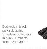 Bodysuit in black polka dot print, Strapless bow dress in black, Umberto Texturizer Cream