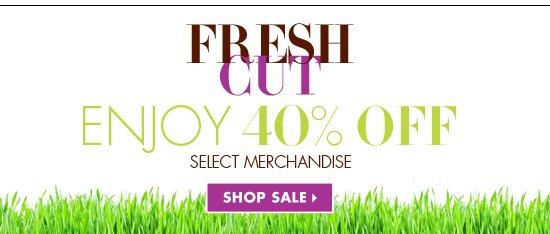 FRESH CUT ENJOY 40% OFF
