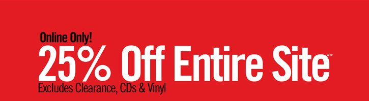 ONLINE ONLY! 25% OFF ENTIRE SITE** EXCLUDES CLEARANCE, CDS & VINYL