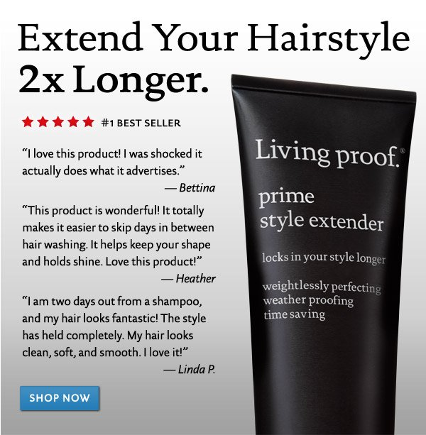 Prime Style Extender extends your hairstyle 2x longer.