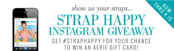 Now Thru 4.15 | show us your straps... Strap Happy Instagram Giveaway | Get #Straphappy For Your Chance To Win An Aerie Gift Card!