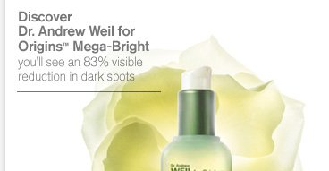 Discover Dr Andrew Weil for Origins Mega Bright you will see an 83 percent visible reduction in dark spots