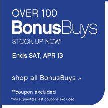 Over 100 Bonus Buys stock up now. Ends SAT, APR 13. Shop all BonusBuys.