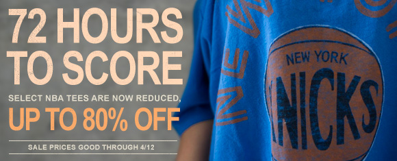 72 Hours to score. Select NBA tees are now reduced. Up to 80% off.