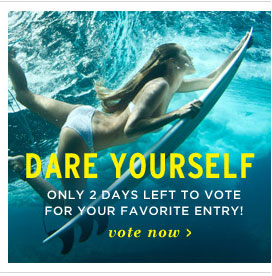 Dare Yourself. Only 2 days left to vote for your favorite Dare Yourself entry.
