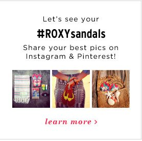 Let's see your #ROXYSandals. Share your best pics on Instagram and Pinterest.