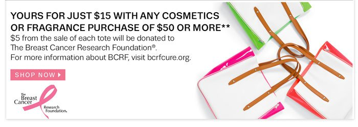 Yours for just $15 with any cosmetic or fragrance purchase of $50 or more*. Shop Now.