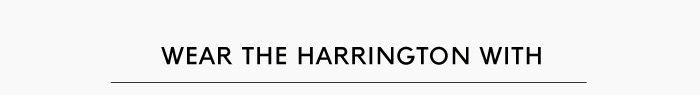 WEAR THE HARRINGTON