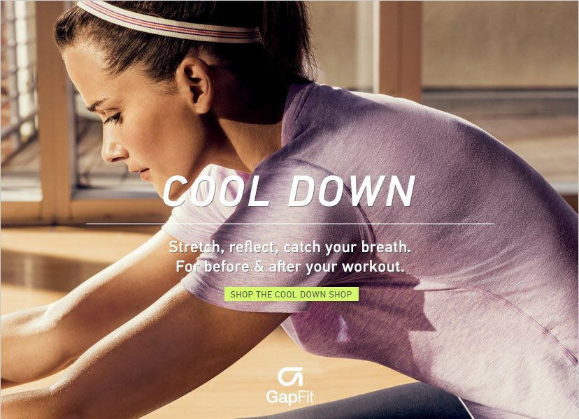 COOL DOWN | Stretch, reflect, catch your breath. For before & after your workout. | SHOP THE COOL DOWN SHOP | GapFit