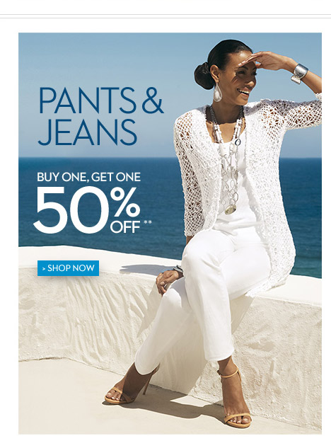 Pants & Jeans Buy One, Get One 50% OFF**  SHOP NOW