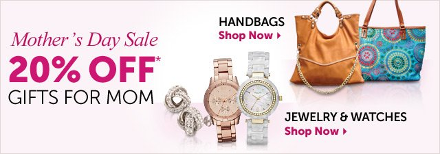 Mother's Day Sale - 20% OFF* Gifts for Mom - Handbags - Jewelry & Watches