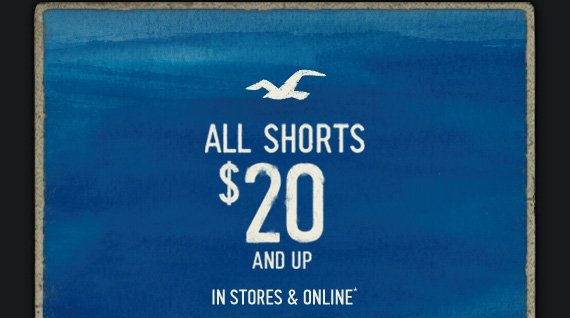 ALL SHORTS $20 AND UP IN STORES & ONLINE*