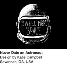 Never Date an Astronaut - Design by Katie Campbell / Savannah, GA, USA