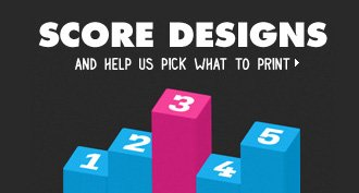 Score designs and help us pick what to print.