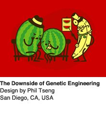 The Downside of Genetic Engineering - Design by Phil Tseng / San Diego, CA, USA
