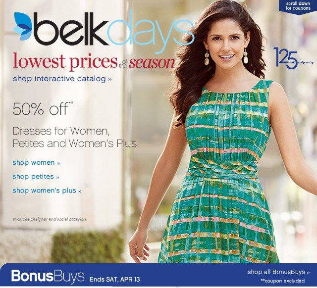 Belk Days. Lowest prices of the Season. 50% off dresses. Extra 20% off. Get coupon.