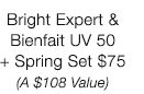 Bright Expert & Bienfait UV 50 + Spring Set $75 (A $108 Value)