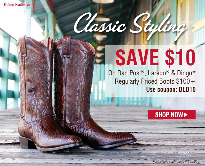 Online Exclusive - Classic Styling - Save $10 on Dan Post®, Laredo® & Dingo® Regularly Priced Boots $100+
