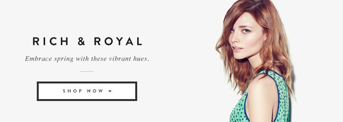 Rich And Royal - Embrace spring with these vibrant hues.