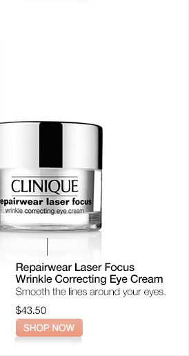 Repairwear Laser Focus.  Wrinkle Correcting Eye Cream.  Smooth the  lines around your eyes.  $43.50.  SHOP NOW.