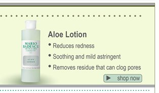 Aloe Lotion - Reduces redness; Soothing and mild astringent; Removes residue that can clog pores