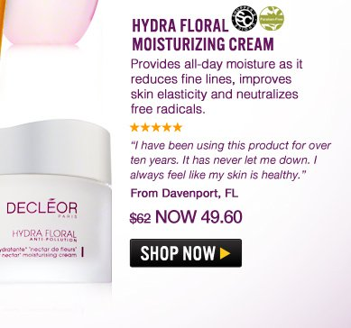"Shopper's Choice, Paraben-free Hydra Floral 24hr Moisture Activator Rich Cream Provides all-day moisture as it reduces fine lines, improves skin elasticity and neutralizes free radicals. ""I have been using this product for over ten years. It has never let me down. I always feel like my skin is healthy."" – From Cortlandt Manor, NY $62 Shop Now>>"
