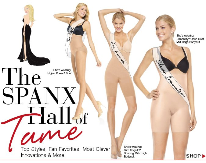 The SPANX Hall of Tame. Top Styles, Fan Favorites, Most Clever Innovations & More!  Shop.