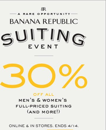 BR | A RARE OPPORTUNITY | BANANA REPUBLIC SUITING EVENT | 30% OFF ALL MEN'S & WOMEN'S FULL-PRICED SUITING (AND MORE!) | ONLINE & IN STORES. ENDS 4/14.