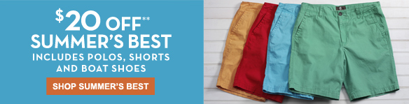 $20 off** summer's best. Includes polos, shorts and boat shoes. Shop Summer's Best