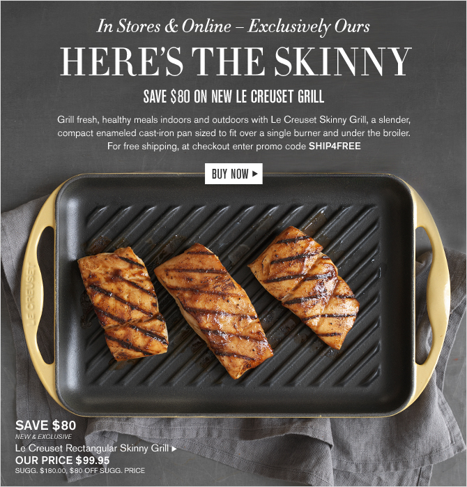 In Stores & Online – Exclusively Ours -- HERE'S THE SKINNY - SAVE $80 ON NEW LE CREUSET GRILL - Le Creuset Rectangular Skinny Grill - OUR PRICE $99.95 - BUY NOW