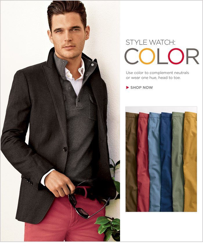 STYLE WATCH: COLORS | Use color to complement neutrals or wear one hue, head to toe. SHOP NOW