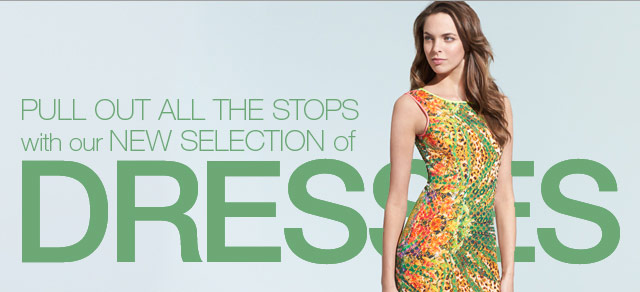 Pull out all the stops with our new selection of Dresses