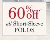 60% Off* all Short-Sleeve Polos