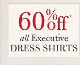 60% Off* all Executive Dress Shirts