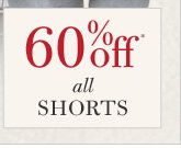 60% Off* all Shorts
