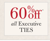 60% Off* all Executive Ties