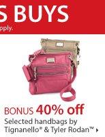 BONUS 40% off Selected handbags by Tignanello® and Tyler Rodan™. Shop now.
