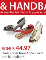 BONUS 44.97 Dress shoes from Anne Klein® and Bandolino®. Shop now.