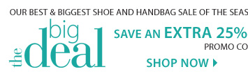 THE BIG DEAL! Our best & biggest shoe and handbag sale of the season! EXTRA 25% off sale price shoes & handbags!** Shop now.