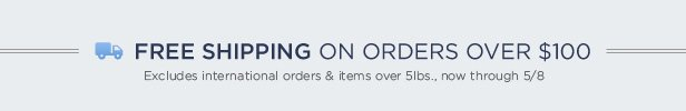 Free Shipping on orders over $100 - Excludes international orders & items over 5lbs.